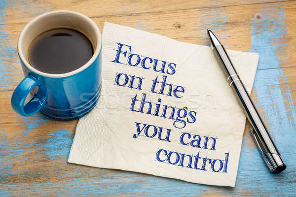 7131923_stock-photo-focus-on-the-things-you-can-control
